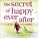 The Secret of Happy Ever After Audiobook by Lucy Dillon Narrated by Lucy Price-Lewis
