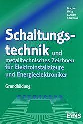 Schaltungstechnik und metalltechnisches Zeichnen für Elektroinstallateure und Energieelektroniker. G