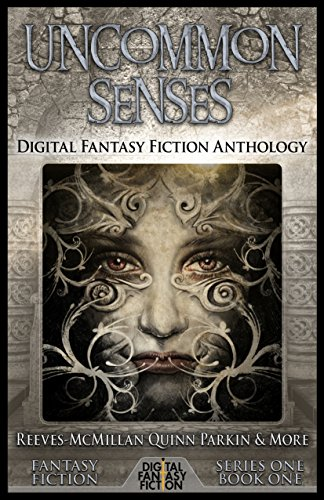 Uncommon Senses: Digital Fantasy Fiction Anthology (Digital Fantasy Fiction Short Stories Series One Book 1)