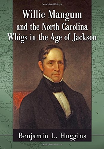 Willie Mangum and the North Carolina Whigs in the Age of Jackson -