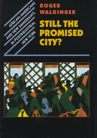 - Still the Promised City?: African-Americans and New Immigrants in Postindustrial New York