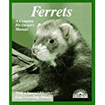 Ferrets: Everything About Purchase, Care, Nutrition, Diseases, Behavior, and Breeding (Barron's Complete Pet Owner's Manuals)