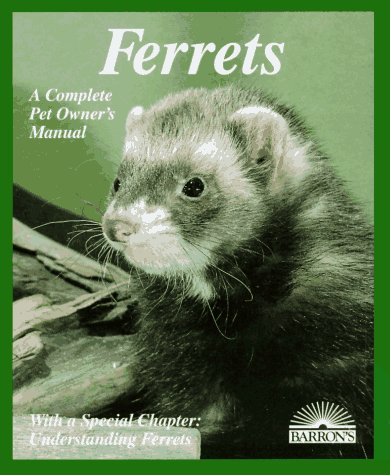 Ferrets: Everything About Purchase, Care, Nutrition, Diseases, Behavior, and Breeding (Barron's Complete Pet Owner's Manuals) 1