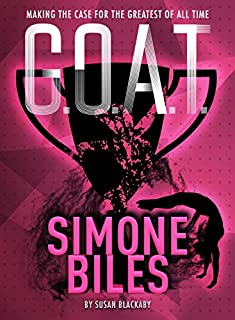 Book Cover: G.O.A.T. - Simone Biles: Making the Case for the Greatest of All Time