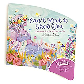 Can't Wait to Show You Belly Book: A Celebration for Mother's-to-Be to Read to Baby Before Birth