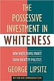 The Possessive Investment in Whiteness, George Lipsitz, 1592134939