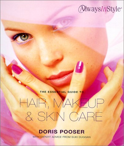 The Essential Guide to Hair, Makeup & Skin Care: Always in Style