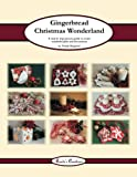 Gingerbread Christmas Wonderland: A Step by Step Picture Guide to Create Wonderful Gifts and Decorations: Volume 2