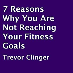 7 Reasons Why You Are Not Reaching Your Fitness Goals