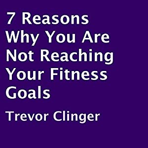 7 Reasons Why You Are Not Reaching Your Fitness Goals | Livre audio