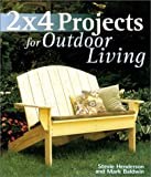 2 x 4 Projects for Outdoor Living, Stevie Henderson and Mark Baldwin, 1579902219