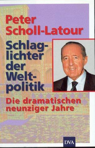 Schlaglichter der Weltpolitik. Die dramatischen neunziger Jahre [Hardcover] [Jan 01, 1996] Scholl-Latour, Peter