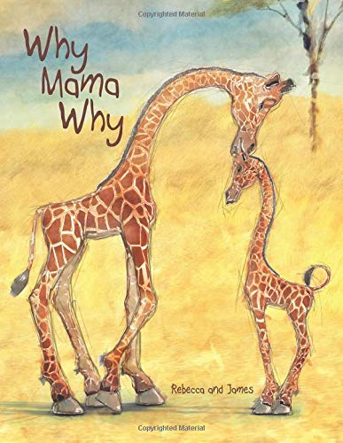 Download Why Mama Why: A Little Giraffe's First Day on Earth pdf