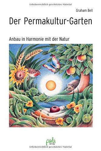 Der Permakultur-Garten: Anbau in Harmonie mit der Natur
