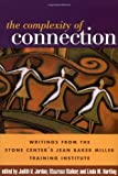 img - for The Complexity of Connection: Writings from the Stone Center's Jean Baker Miller Training Institute book / textbook / text book