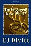 I'm Engaged! Now What?, E. J. Divitt, 1494237814