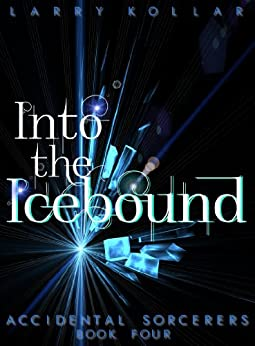 Into the Icebound (Accidental Sorcerers Book 4) (English Edition) de [Kollar, Larry]