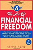 #8: The Art of Financial Freedom: Step-by-Step Practical Guide to Achieve Financial Freedom, Escape the 9-5, Fire Your Boss, Travel More, Be Job Free, And Finally Attain the 4 Hour Workweek Lifestyle