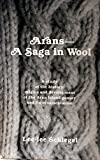 img - for Arans - A Saga in Wool: A Study of the History, Origins and Development of the Aran Island Gansey and Its Ornamentation [First Edition] book / textbook / text book