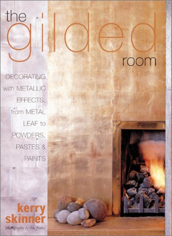 The Gilded Room: Decorating with Metallic Effects, from Metal Leaf to Powders, Pastes and Paints