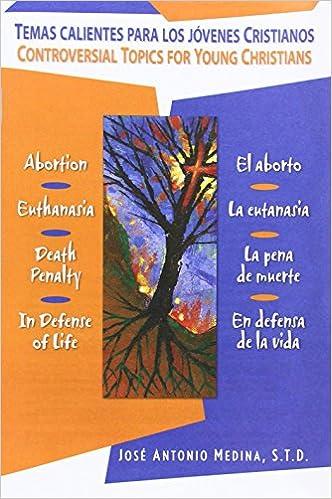 Temas Calientes Para Los Jovenes Cristianos/Controversial Topics for Young Christians: El Aborto, La Eutanasia, La Pena de Muerte, En Defensa de La Vi ...