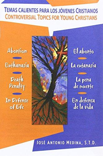 Temas Calientes Para Los Jovenes Cristianos/Controversial Topics for Young Christians: El Aborto, La Eutanasia, La Pena de Muerte, En Defensa de La Vi (Spanish and English Edition) (Muerte Pena De)