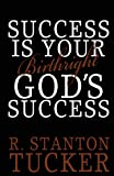 Success Is Your Birthright God's Success, R. Tucker, 0989567516