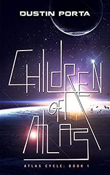 Children of Atlas (Atlas Cycle Book 1) by [Porta, Dustin]