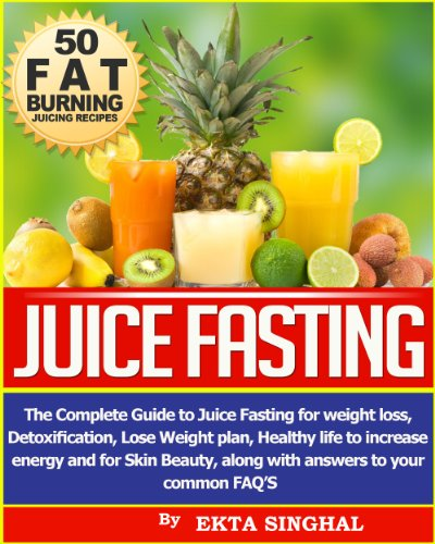 Pith Fasting- The Complete Guide to Juice Fasting for Weight Loss, Detoxification, Lose Weight Plan, Healthy Life to Augmentation Energy and for Skin Beauty along with Answers to your common FAQ's!