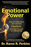 Emotional Power: How to Understand and Use Your Emotions to Propel Yourself to a Better Life