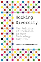Hacking Diversity: The Politics of Inclusion in Open Technology Cultures Front Cover