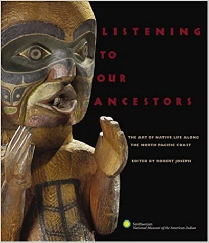 The Art of Native Life Along the Pacific Northwest Coast Listening to Our Ancestors
