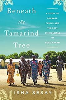 Book Cover: Beneath the Tamarind Tree: A Story of Courage, Family, and the Lost Schoolgirls of Boko Haram