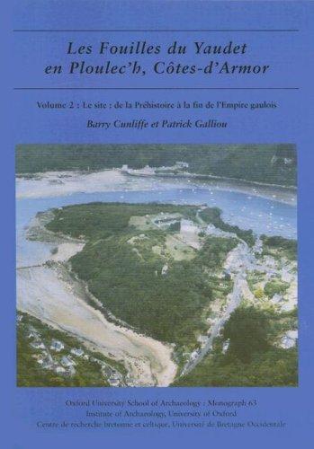 Les Fouilles Du Yaudet En Ploulec'h, Cotes-d'armor: Le Site, De La Prehistoire a La Fin De L'empire Gaulois