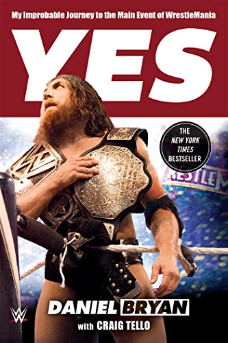 Yes: My Improbable Journey to the Main Event of WrestleMania (Chris Benoit Best Match)
