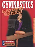 Gymnastics: Balance Beam and Floor Exercises (Compete Like a Champion)