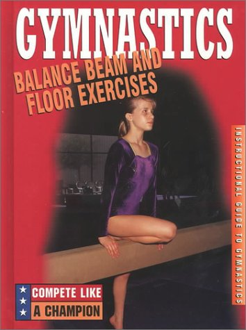 Gymnastics: Balance Beam and Floor Exercises (Compete Like a Champion) by Brand: Rourke Publishing