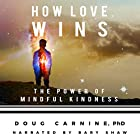 How Love Wins: The Power of Mindful Kindness Hörbuch von Doug Carnine Gesprochen von: Bary Shaw