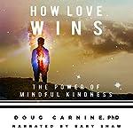 How Love Wins: The Power of Mindful Kindness   Doug Carnine