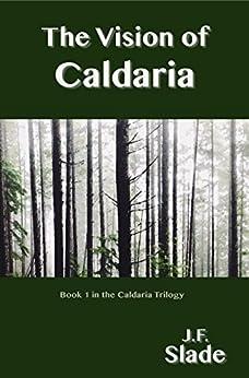 The Vision of Caldaria (The Caldaria Trilogy Book 1) by [Slade, J.F.]