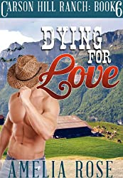 Dying For  Love (Contemporary Cowboy Romance) (Carson Hill Ranch Book 6)