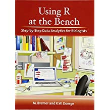 Using R at the Bench: Step-by-Step Analytics for Biologists