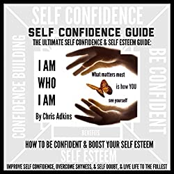 The Ultimate Self Confidence and Self Esteem Guide