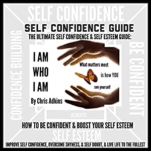 The Ultimate Self Confidence and Self Esteem Guide Audiobook