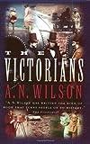 The Victorians, A. N. Wilson, 0393325431