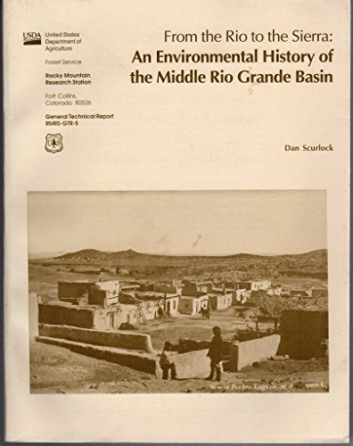 From the Rio to the Sierra an environmental history of the middle Rio Grande Basin (SuDoc A 13.88:RMRS-GTR-5)