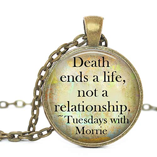 Tuesdays with Morrie Quote Death Ends a Life, not a Relationship. Glass Pendant Bronze Handmade Art Necklace Gift Present