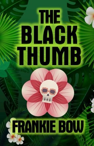 The Black Thumb: In Which Molly Takes On Tropical Gardening, A Toxic Frenemy, A Rocky Engagement, Her Albanian Heritage, and Murder (Professor Molly Mysteries) (Volume 3)