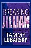 Breaking Jillian, Tammy Lubarsky, 1451217196