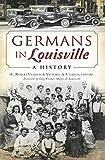 Germans in Louisville: (American Heritage)